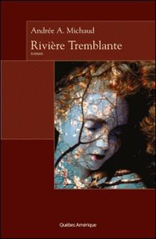 Rivière Tremblante-Andrée A. Michaud