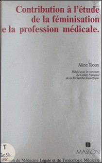 Contribution à l'étude de la féminisation de la profession médicale - Quelques réflexions sur l'image du médecin au travers de l'évolution historique et psychosociologique de la condition de la femme-Aline Roux