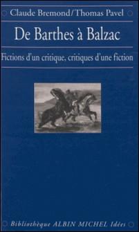 DE BARTHES A BALZAC. Fictions d'un critique, critiques d'une fiction-Claude Brémond