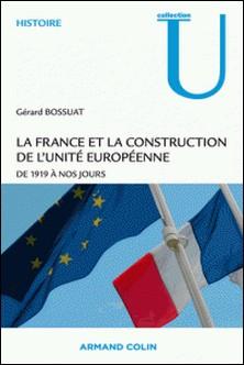 La France et la construction de l'unité européenne - De 1919 à nos jours-Gérard Bossuat