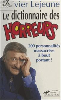 Le dictionnaire des horreur - 200 personnalités massacrées à bout portant-Olivier Lejeune