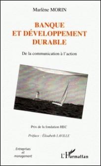 Banque et développement durable - De la communication à l'action-Marlène Morin