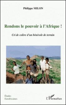 Rendons le pouvoir à l'Afrique ! - Cri de colère d'dun bénévole de terrain-Philippe Milon