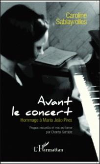 Avant le concert - Hommage à Maria Joao Pires-Caroline Sablayrolles , Chantal Serrière