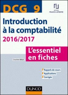 DCG 9 - Introduction à la comptabilité 2016/2017 - 7e éd. - L'essentiel en fiches-Charlotte Disle