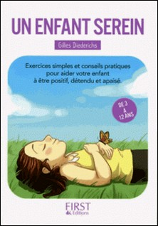 Un enfant serein - Exercices simples et conseils pratiques pour aider votre enfant à être positif, détendu et apaisé de 3 à 12 ans-Gilles Diederichs