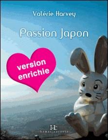 Passion Japon - A la découverte du Japon moderne, version enrichie-Valérie Harvey