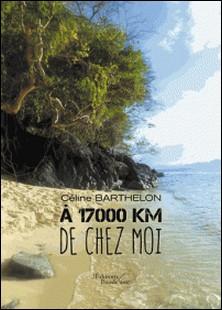 A 17000 km de chez moi-Céline Barthelon