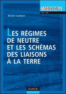 Les régimes de neutre et les schémas des liaisons à la terre-Michel Lambert