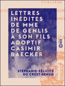 Lettres inédites de Mme de Genlis à son fils adoptif Casimir Baecker - 1802-1830-Stéphanie-Félicité du Crest Genlis , Henry Lapauze