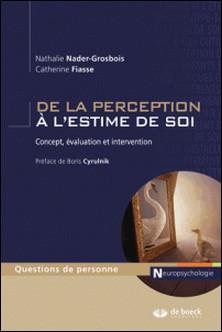 De la perception à l'estime de soi - Concept, évaluation et intervention-Catherine Fiasse , Nathalie Nader-Grosbois