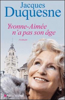 Yvonne-Aimée n'a pas son âge-Jacques Duquesne