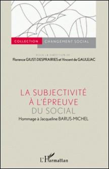 La subjectivité à l'épreuve du social - Hommage à Jacqueline Barus-Michel-Florence Giust-Desprairies , Vincent de Gaulejac