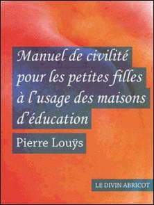 Manuel de civilité pour les petites filles à l'usage des maisons d'éducation (érotique)-Pierre Louÿs