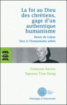 La foi au Dieu des chrétiens, gage d'un authentique humanisme - Henri de Lubac face à l'humanisme athée-François-Xavier Nguyen Tien Dung