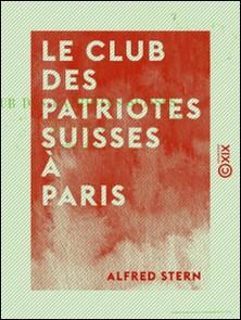 Le Club des patriotes suisses à Paris - 1790-1792-Alfred Stern