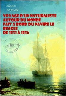 Voyage d'un naturaliste autour du monde fait à bord du navire le Beagle de 1831 à 1836 (avec Illustrations) - Edition intégrale-Charles Darwin
