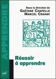 Réussir à apprendre-Gaëtane Chapelle , Marcel Crahay