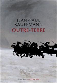 Outre-terre - Le voyage à Eylau-Jean-Paul Kauffmann