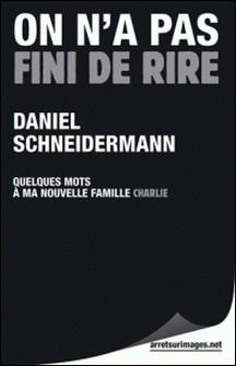 On n'a pas fini de rire - Quelques mots à ma nouvelle famille-Daniel Schneidermann