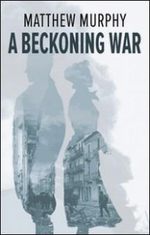 A Beckoning War-Matthew Murphy