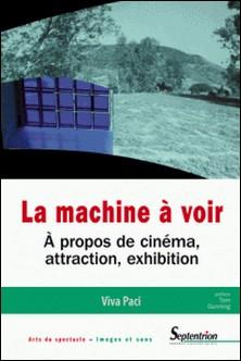 La machine à voir - A propos de cinéma, attraction, exhibition-Viva Paci