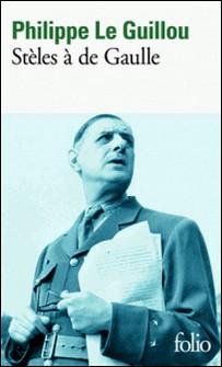 Stèles à de Gaulle - Suivi de Je regarde passer les chimères-Philippe Le Guillou