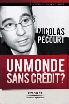 Un monde sans crédit ? - Réflaxion autour du crédit à la consommation-Nicolas Pécourt