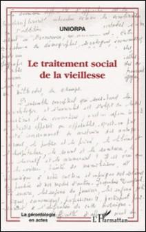 Le traitement social de la vieillesse - Canicule 2004 ? Lien social et prévention suivi de L'âge a-t-il un sexe ?-UNIORPA