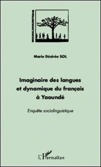 Imaginaire des langues et dynamique du français à yaoundé - Enquête sociolinguistique-L'Harmattan