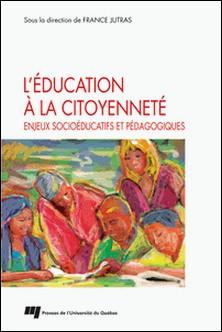 L'éducation à la citoyenneté - Enjeux socioéducatifs et pédagogiques-France Jutras