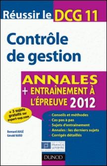 Réussir le DCG 11 - Contrôle de gestion - 4e éd. - Annales + Entraînement à l'épreuve 2012-Bernard Augé , Gérald Naro