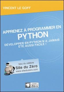 Apprenez à programmer en Python - Développer en Python n'a jamais été aussi facile !-Vincent Le Goff
