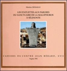 Les statuettes aux parures du sanctuaire de la Malophoros à Sélinonte - Contexte, typologie et interprétation d'une catégorie d'offrandes-Martine Dewailly