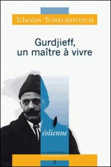 Gurdjieff, un maître à vivre-Tcheslaw Tchechovitch