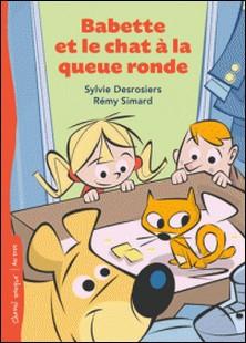 Babette et le chat à la queue ronde-Sylvie Desrosiers , Rémy Simard