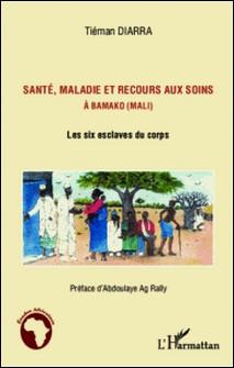 Santé, maladie et recours aux soins à Bamako (Mali) - Les six esclaves du corps-Tiéman Diarra