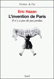 L'invention de Paris. Il n'y a pas de pas perdus-Eric Hazan