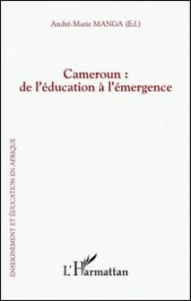 Cameroun : de l'éducation à l'émergence-André-Marie Manga