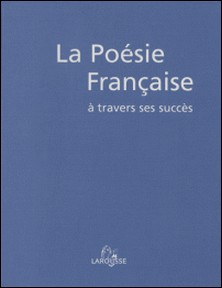 LA POESIE FRANCAISE A TRAVERS SES SUCCES. - Du Moyen Age à nos jours-Collectif