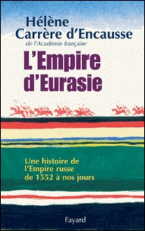 L'Empire d'Eurasie - Une histoire de l'Empire Russe de 1552 à nos jours-Hélène Carrère d'Encausse