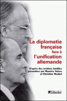 La diplomatie française face à l'unification allemande-Maurice Vaïsse , Christian Wenkel