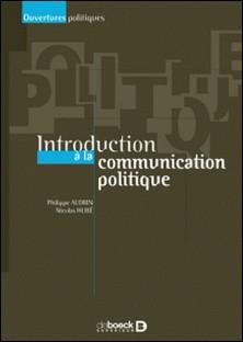 Introduction à la communication politique-Philippe Aldrin , Nicolas Hubé