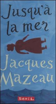Jusqu'à la mer-Jacques Mazeau