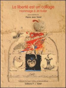La liberté est un collage - Hommage à Jiri Kolar-Pierre Jean Varet Pierre Jean Varet