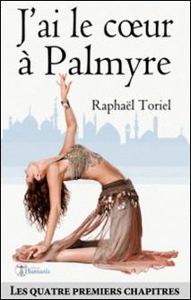 J'ai le cour à Palmyre - Quatre premiers chapitres-Raphaël Toriel