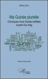 Ma Guinée plurielle - Chroniques d'une Guinée ineffable à partir d'un blog-Alimou Sow