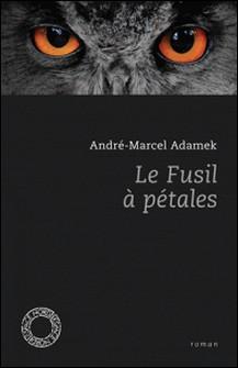 Le fusil à pétales-André-Marcel Adamek