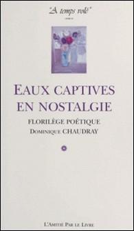 À temps volé (2) : Eaux captives en nostalgie - Florilège poétique-Dominique Chaudray