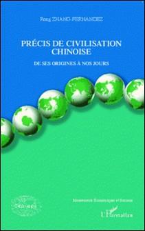 Précis de civilisation chinoise - De ses origines à nos jours-Rong Zhang-Fernandez